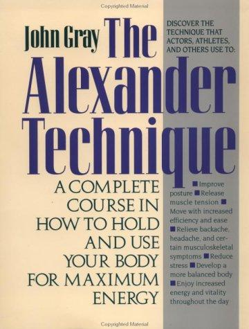 Your guide to the Alexander technique by Gray, John