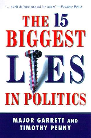 The 15 Biggest Lies in Politics by Major Garrett, Tim J. Penny
