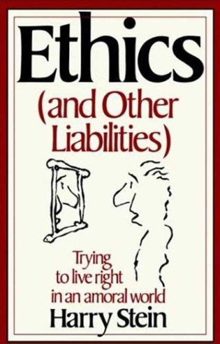 Ethics (and Other Liabilities) by Harry Stein
