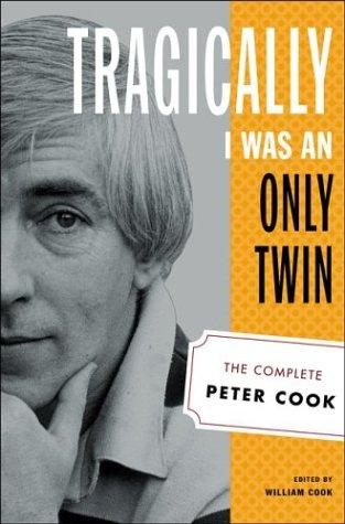 Tragically I was an only twin by Peter Cook