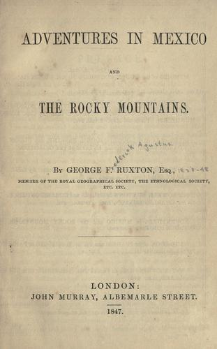 Adventures in Mexico and the Rocky Mountains by Ruxton, George Frederick Augustus