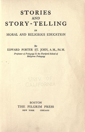 Stories and story-telling in moral and religious education by St. John, Edward Porter.