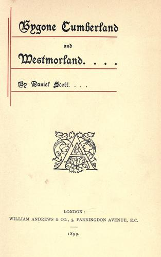 Bygone Cumberland and Westmorland by Scott, Daniel