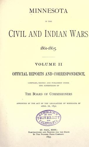 Minnesota in the civil and Indian wars 1861-1865 by Prepared and published under the supervision of the Board of commissioners appointed by the act of the Legislature of Minnesota of April 16, 1889.