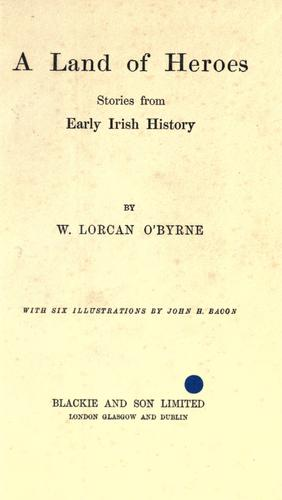 A land of heroes by W. Lorcan O'Byrne