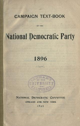 Campaign text-book of the National Democratic party, 1896 by Democratic National Committee (U.S.)