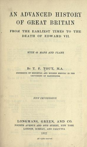 An advanced history of Great Britain from the earliest times to the death of Edward VII by T. F. Tout