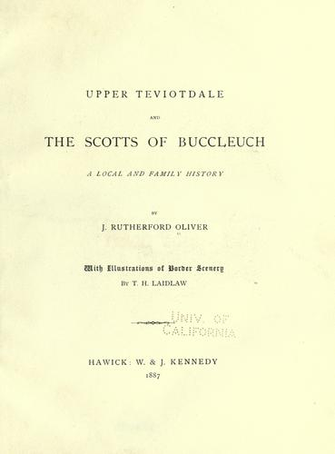 Upper Teviotdale and the Scotts of Buccleuch by Oliver, J. Rutherford Mrs.