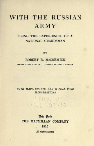 With the Russian army, being the experiences of a national guardsman by McCormick, Robert Rutherford