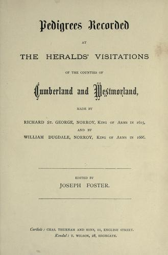 Pedigrees recorded at the heralds' visitations of the counties of Cumberland and Westmorland by Saint-George, Richard Sir