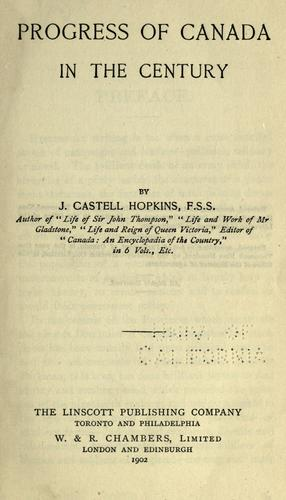 Progress of Canada in the century by J. Castell Hopkins