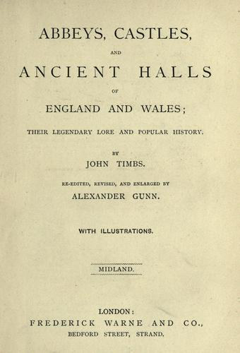 Abbeys, Castles and ancient halls of England and Wales by John Timbs