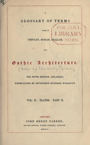 A glossary of terms used in Grecian, Roman, Italian and Gothic architecture.
