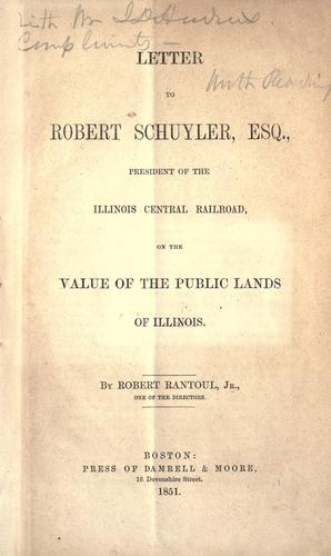 Letter to Robert Schuyler, esq., president of the Illinois central railroad by Robert Rantoul