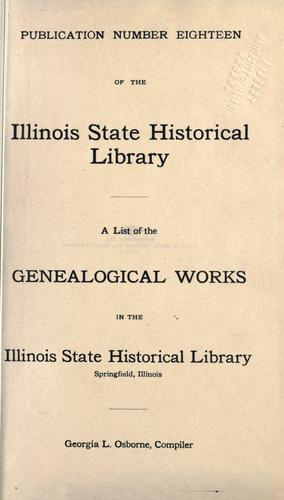 A list of the genealogical works in the Illinois State Historical Library, Springfield, Illinois by Illinois State Historical Library