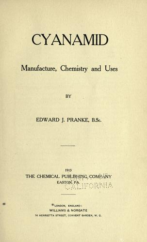 Cyanamid, manufacture, chemistry and uses by Pranke, Edward John