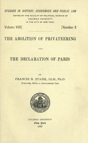 The abolition of privateering and the declaration of Paris by Francis Raymond Stark