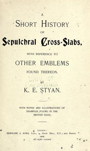 A short history of sepulchral cross-slabs by K. E. Styan