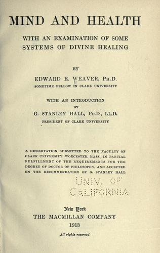 Mind and health, with an examination of some systems of divine healing by Edward Ebenezer Weaver