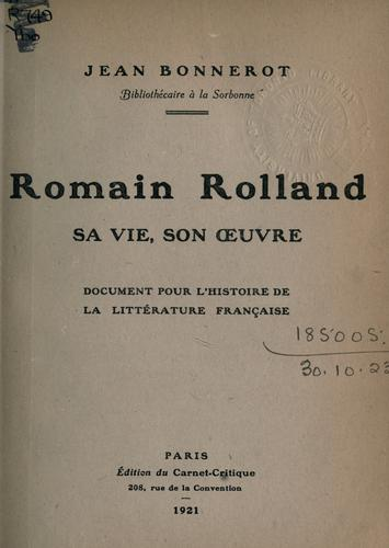 Romain Rolland, sa vie, son oeuvre by Jean Bonnerot