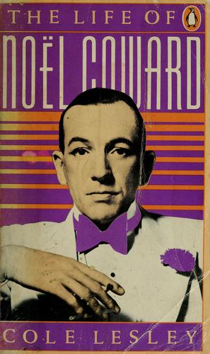 The life of Noël Coward by Cole Lesley