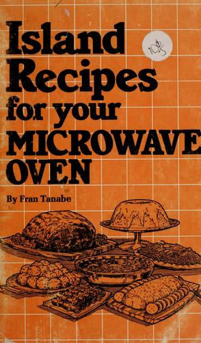 Island recipes for your microwave oven by Fran Tanabe