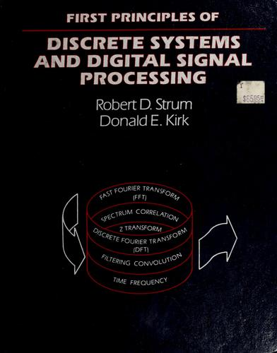 First principles of discrete systems and digital signal processing by Robert D. Strum