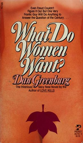 What do women want? by Dan Greenburg