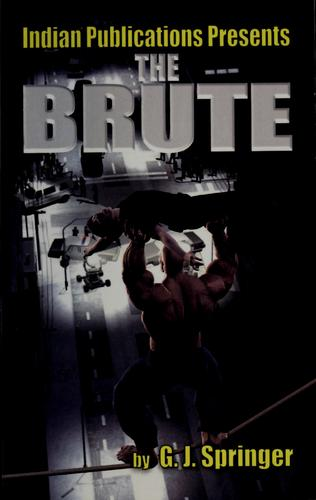 The brute by G. J. Springer