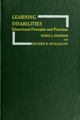 Learning disabilities; educational principles and practices by Doris J. Johnson