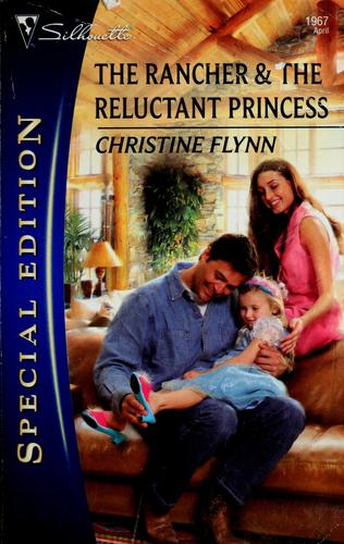 The rancher & the reluctant princess by Christine Flynn