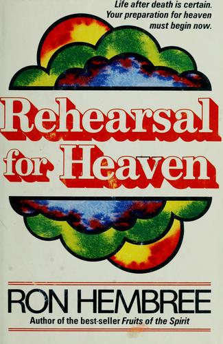 Rehearsal for heaven by Charles Ron Hembree