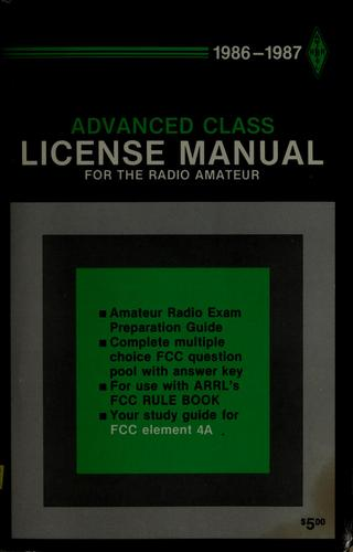 The ARRL 1986-1987 advanced class license manual for the radio amateur by edited by Larry D. Wolfgang ; contributors, Mark J. Wilson [and others]