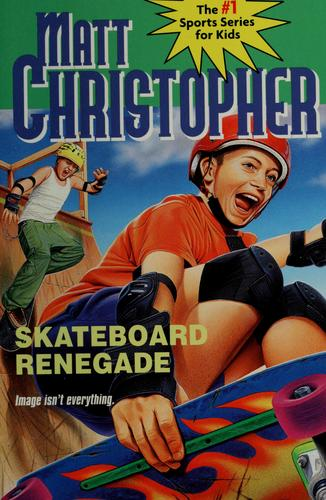 Skateboard renegade by Matt Christopher