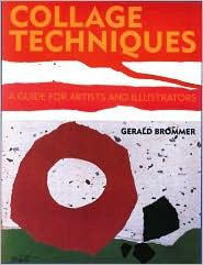 Collage Techniques by Gerald F. Brommer