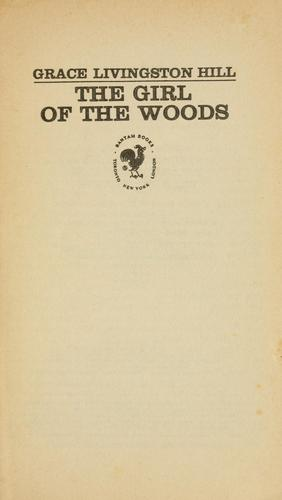 The girl of the woods by Grace Livingston Hill Lutz