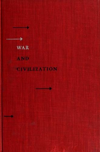 War and Civilization, Selected by Albert V. Fowler From a Study of History by Arnold Joseph Toynbee