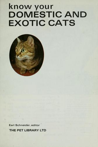 Know your domestic and exotic cats by Earl Schneider