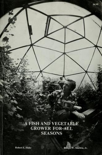 A fish and vegetable grower for all seasons by Robert E. Huke