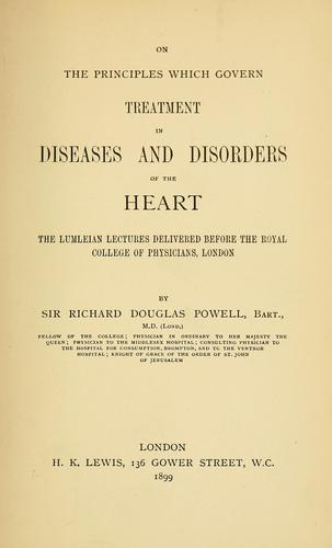 On the principles which govern treatment in diseases and disorders of the heart by Powell, Richard Douglas Sir
