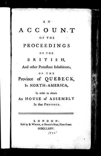 An account of the proceedings of the British and other Protestant inhabitants of the province of Quebeck in North-America in order to obtain a house of assembly in that province by Maseres, Francis