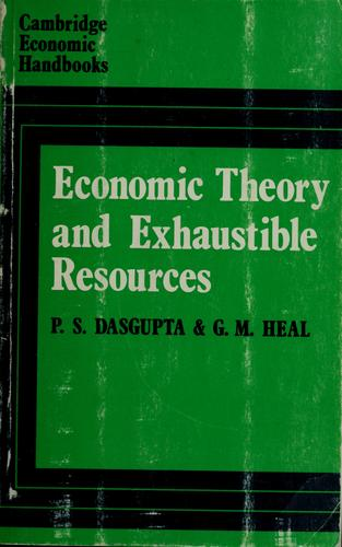 Economic theory and exhaustible resources by Partha Dasgupta