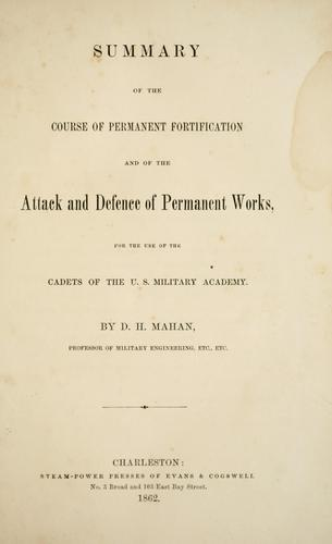 Summary of the course of permanent fortification and of the attack and defence of permanent works by D. H. Mahan