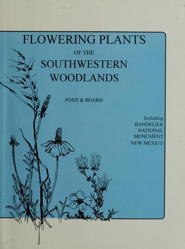 Flowering plants of the southwestern woodlands by Teralene S. Foxx