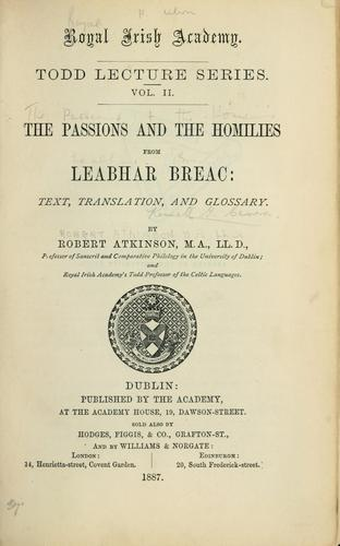 The passions and the homilies from Leabhar breac by Robert Atkinson