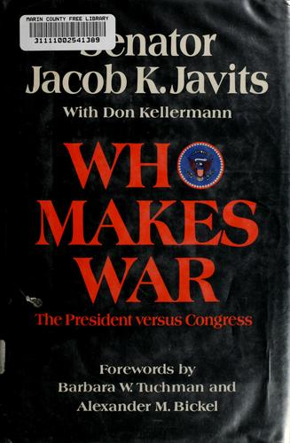 Who makes war by Jacob K. Javits