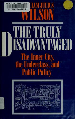 The truly disadvantaged by Wilson, William J.