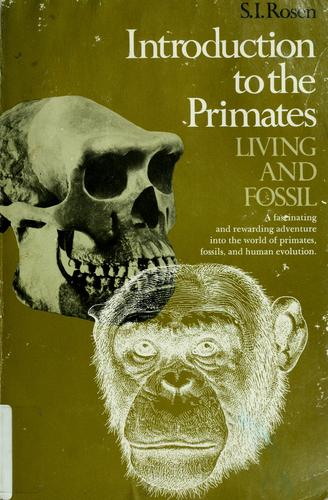 Introduction to the primates: living and fossil by Rosen, Stephen I.