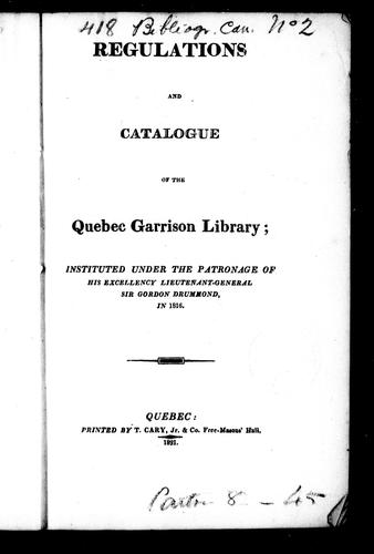 Regulations and catalogue of the Quebec Garrison Library by Quebec Garrison Club. Library