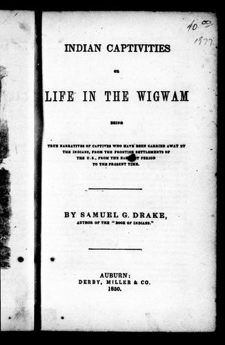 Indian Captivities, or, Life in the Wigwam by Samuel G. Drake